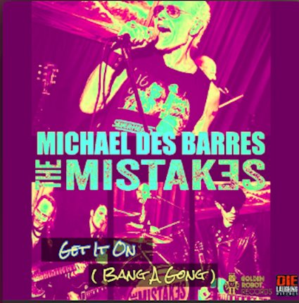 MICHAEL DES BARRES AND THE MISTAKES RELEASE NEW SINGLE 'GET IT ON  (BANG A GONG)