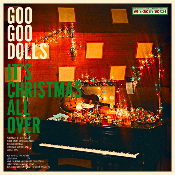 GOO GOO DOLLS OFFICIALLY UNVEIL  FIRST-EVER HOLIDAY ALBUM  IT'S CHRISTMAS ALL OVER