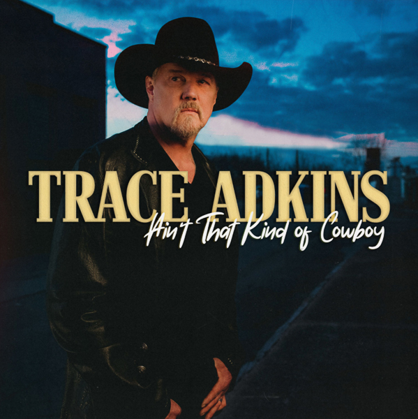 """COUNTRY MUSIC ICON TRACE ADKINS RELEASES NEW EP """"AIN'T THAT KIND OF COWBOY"""""""