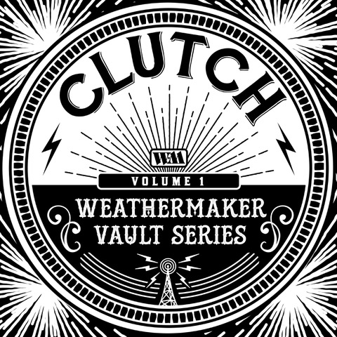 """CLUTCH SET TO RELEASE """"THE WEATHERMAKER VAULT SERIES VOL. I"""" NOVEMBER 27TH"""