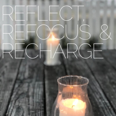 Reflect, Refocus & Recharge