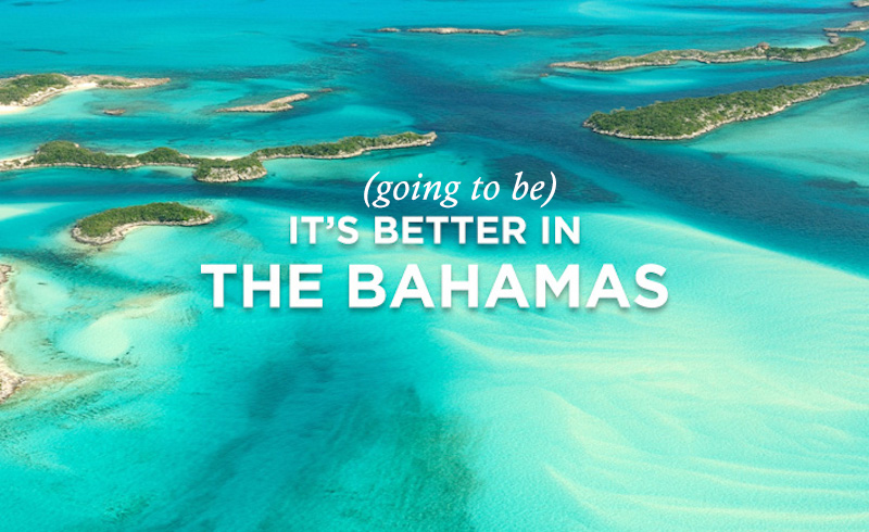 It's Going To Be Better In The Bahamas