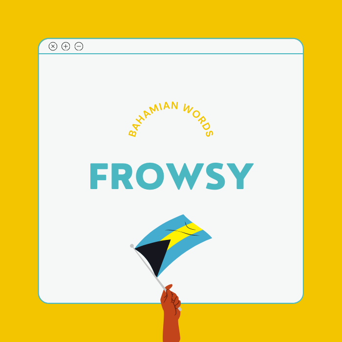 A yellow text box with the Bahamian word, frowsy written inside. A black hand holds a Bahamian flag.