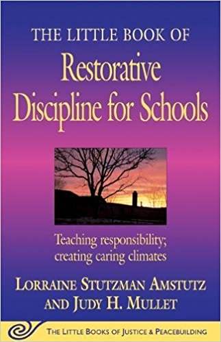 The Little Book of Restorative Discipline for Schools: Teaching Responsibility; Creating Caring Climate
