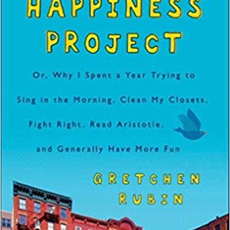The Happiness Project, Tenth Anniversary Edition: Or, Why I Spent a Year Trying to Sing in the Morning, Clean My Closets, Fight Right, Read Aristotle, and
