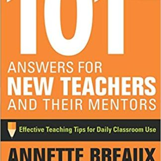 101 Answers for New Teachers and Their Mentors: Effective Teaching Tips for Daily Classroom Use (3RD ed.)