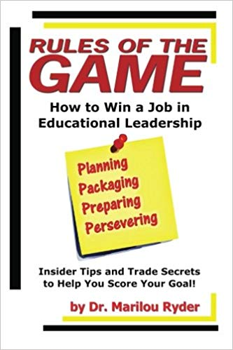 Rules of the Game: How to Win a Job in Educational Leadership: Insider Tips and Trade Secrets to Help You Score Your Goal