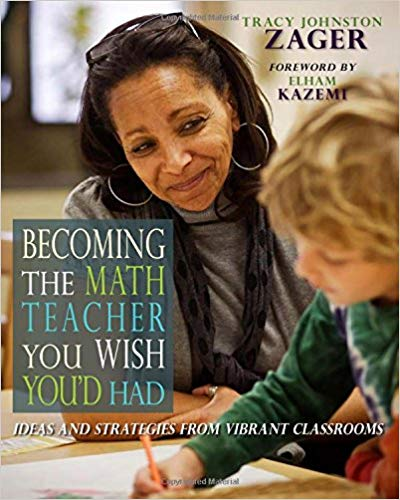 Becoming the Math Teacher You Wish You'd Had: Ideas and Strategies from Vibrant Classrooms
