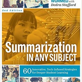 Summarization in Any Subject: 60 Innovative, Tech-Infused Strategies for Deeper Student Learning 2nd ed. Edition