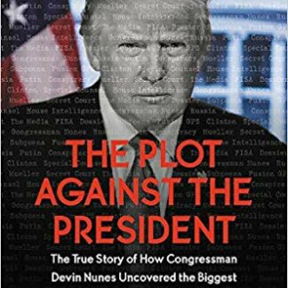 The Plot Against the President: The True Story of How Congressman Devin Nunes Uncovered the Biggest Political Scandal in U.S. History