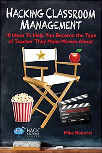 Hacking Classroom Management: 10 Ideas To Help You Become the Type of Teacher They Make Movies About (Hack Learning Series) (Volume 15) Paperback