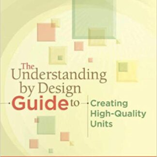 The Understanding by Design Guide to Creating High-Quality Units 1st Edition