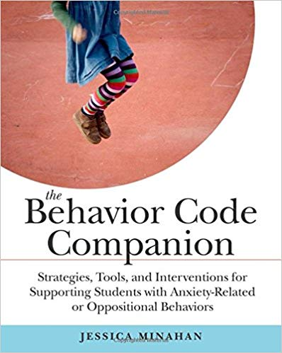 The Behavior Code Companion: Strategies, Tools, and Interventions for Supporting Students with Anxiety-Related or Oppositional Behaviors 1st Edition