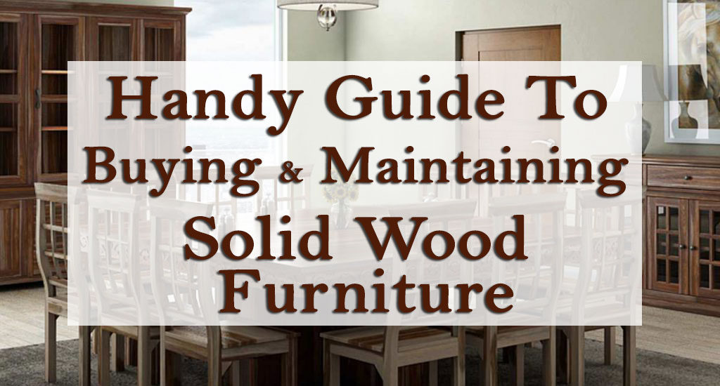 Buying & Maintaining Solid Wood Furniture
