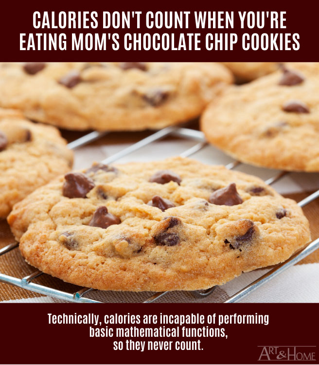 Calories don't count when you're eating Mom's chocolate chip cookies!