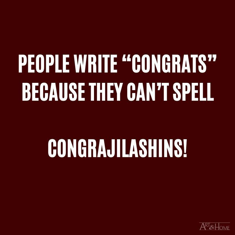 """People write """"Congrats"""" because they can't spell Congrajilashins!"""