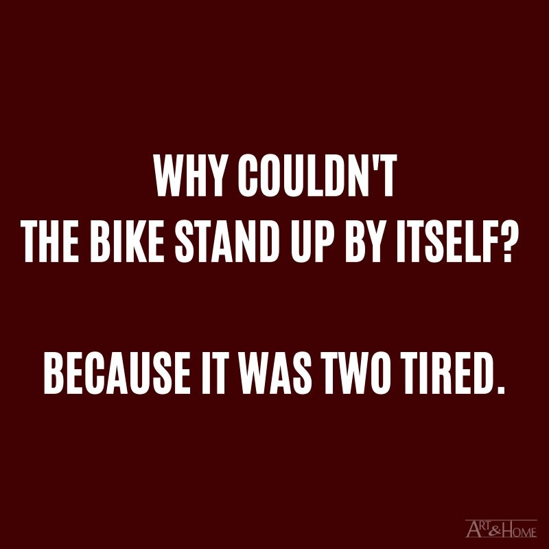Why couldn't the bike stand up by itself? Because it was two tired. #DadJokes