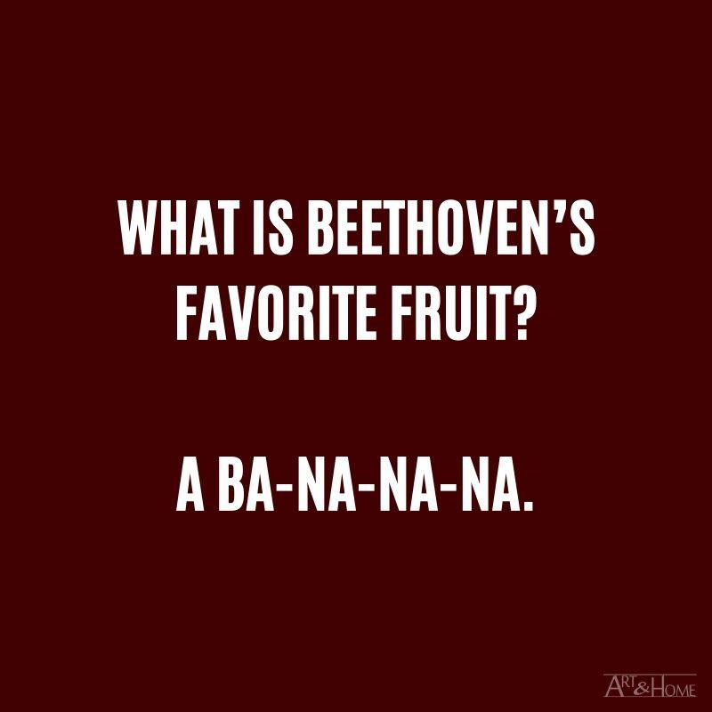 What is Beethoven's favorite fruit? A ba-na-na-na. #DadJokes