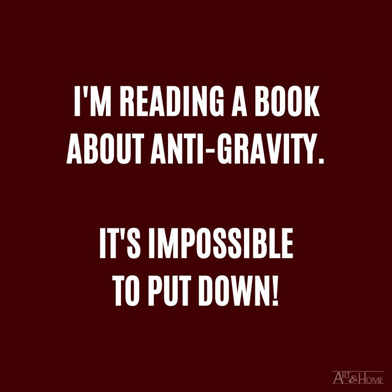 I'm reading a book about anti-gravity. It's impossible to put down! #DadJokes