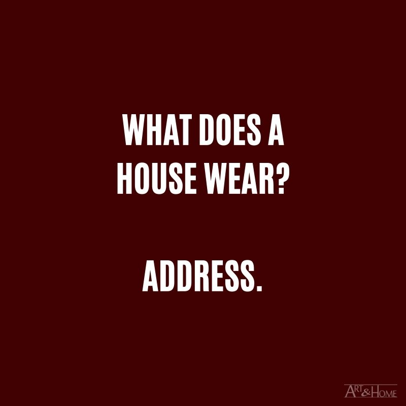 What does a house wear? Address.