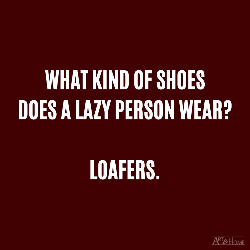 What kind of shoes does a lazy person wear? Loafers.