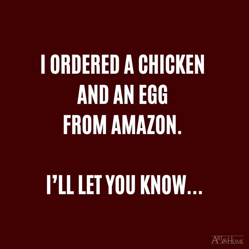 I ordered a chicken and an egg from Amazon. I'll let you know… #DadJokes