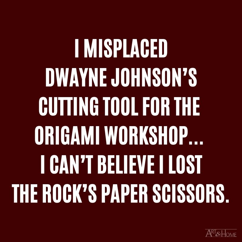 I misplaced Dwayne Johnson's cutting tool for the origami workshop... I can't believe I lost the Rock's Paper Scissors.