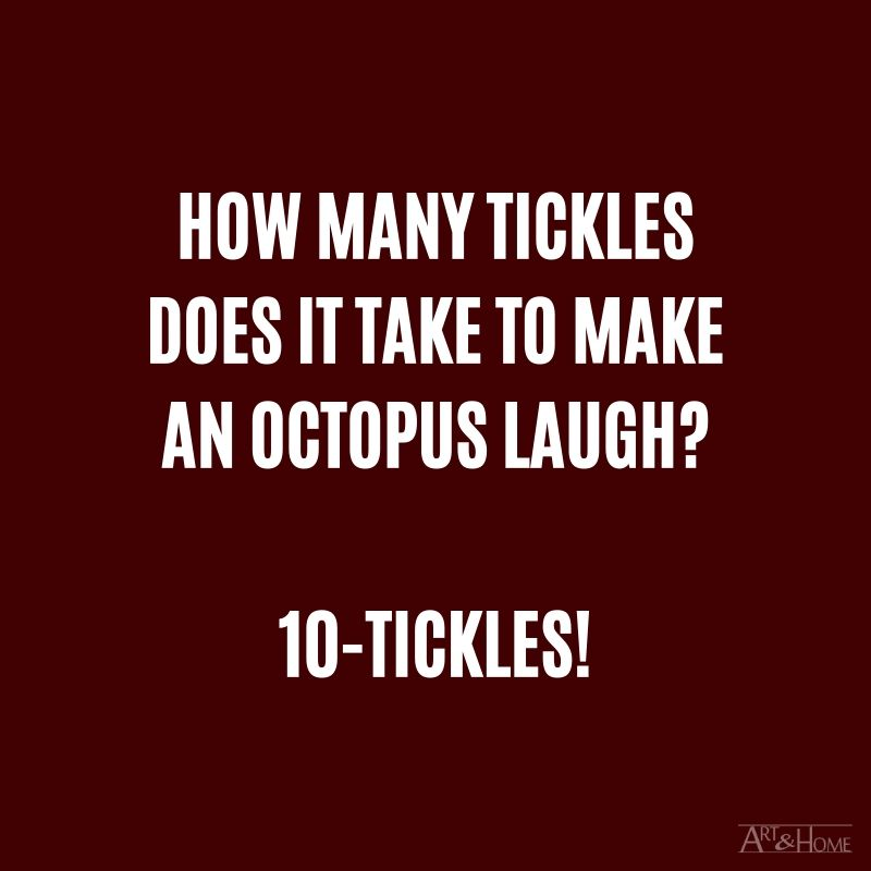 How many tickles does it take to make an octopus laugh? 10-tickles!