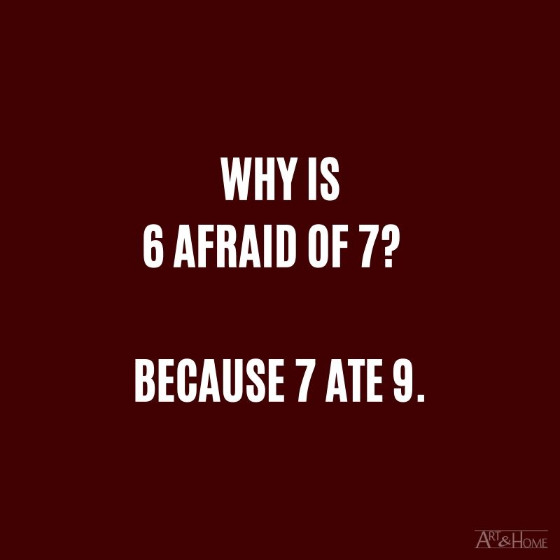 Why is 6 afraid of 7?  Because 7 ate 9.