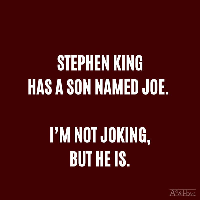 Stephen King has a son named Joe. I'm not joking, but he is.