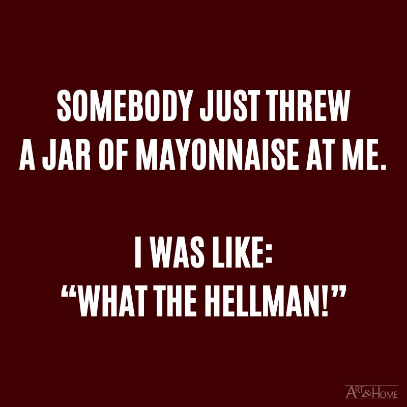 "Somebody just threw a jar of mayonnaise at me. I was like: ""What the Hellman!"" #DadJokes"