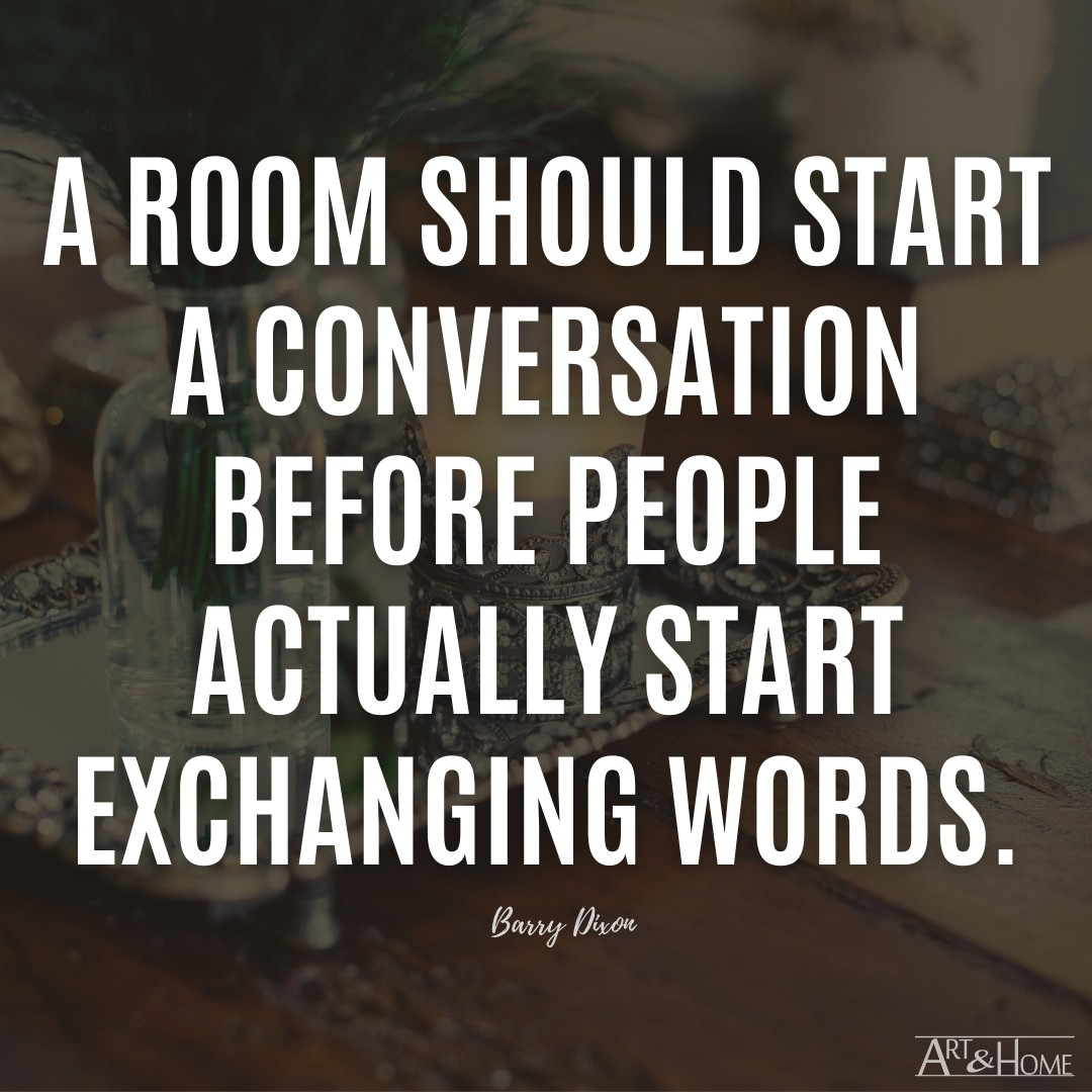 Barry Dixon Home Quote About a Room Starting a Conversation