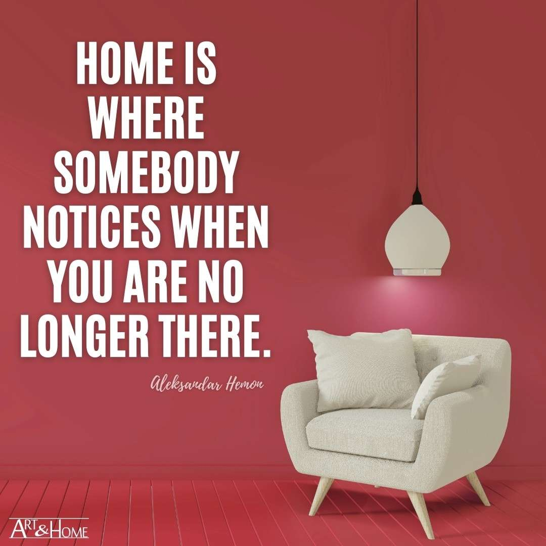 Home is where somebody notices when you are no longer there. Aleksandar Hemon quote