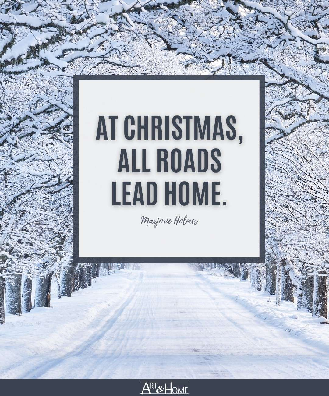 At Christmas, all roads lead home. Marjorie Holmes quote.