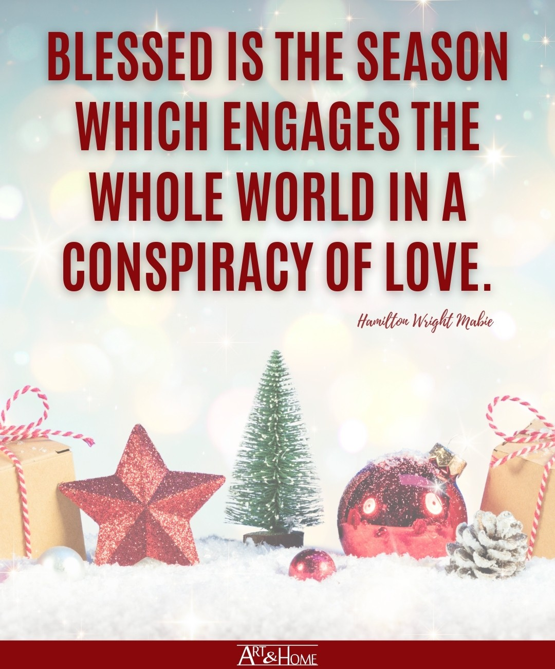 Blessed is the season which engages the whole world in a conspiracy of love. Hamilton Wright Mabie quote.