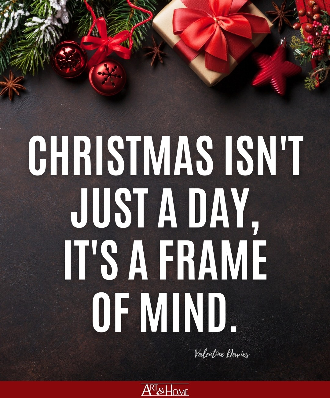 Christmas isn't just a day, it's a frame of mind. Valentine Davies quote from Miracle on 34th Street.