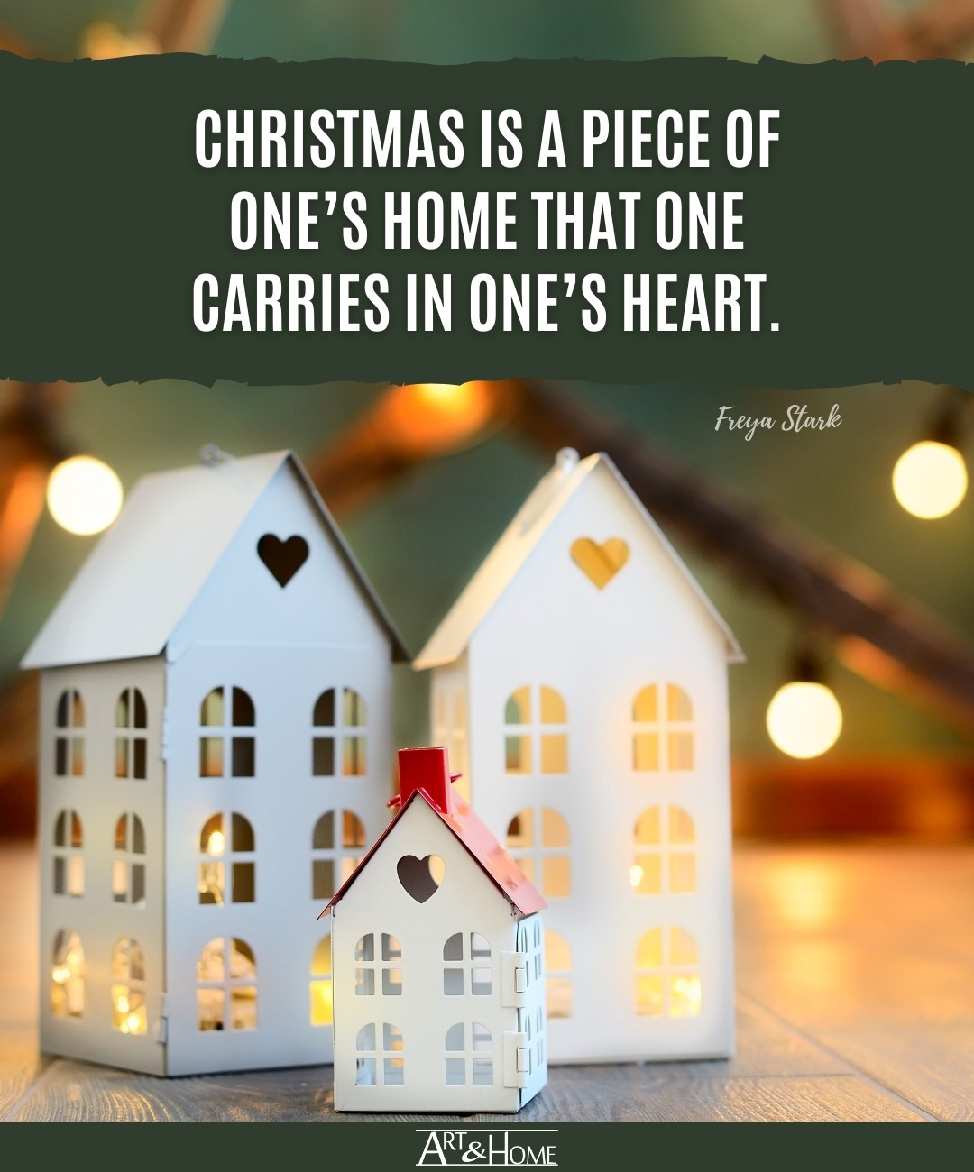 Christmas is a piece of one's home that one carries in one's heart. Freya Stark saying.