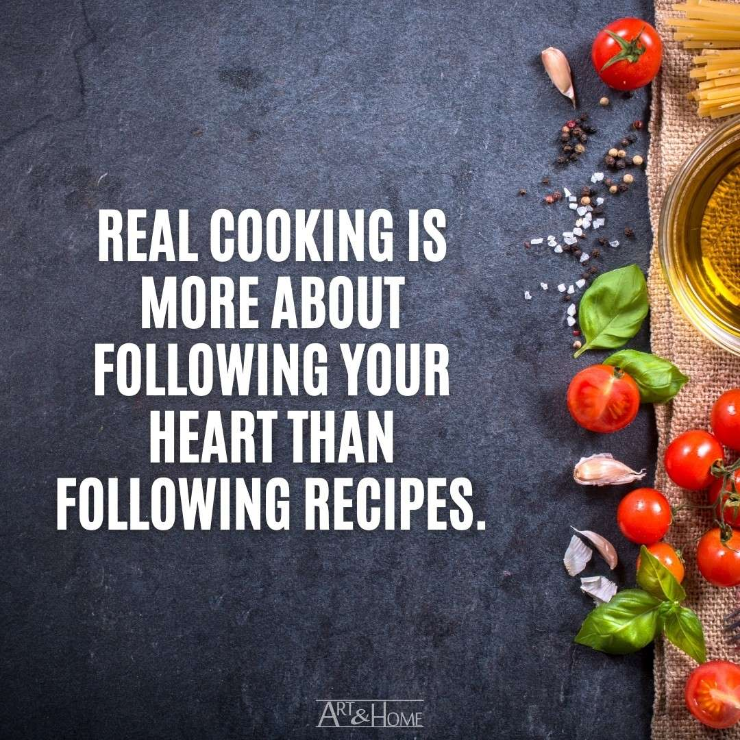 Real cooking is more about following your heart than following recipes. | Food Quotes