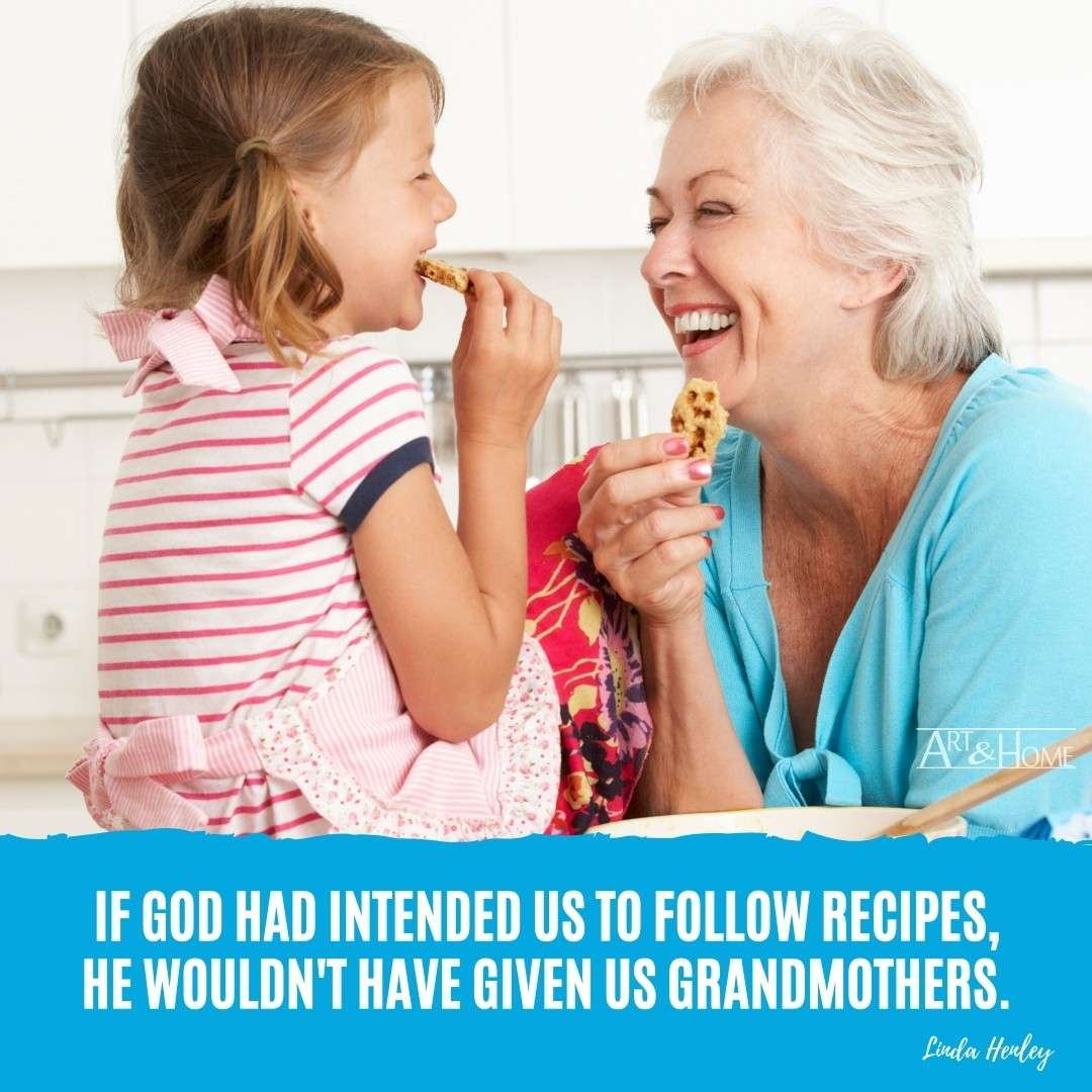 If God had intended us to follow recipes, He wouldn't have given us grandmothers. Linda Henley quote.