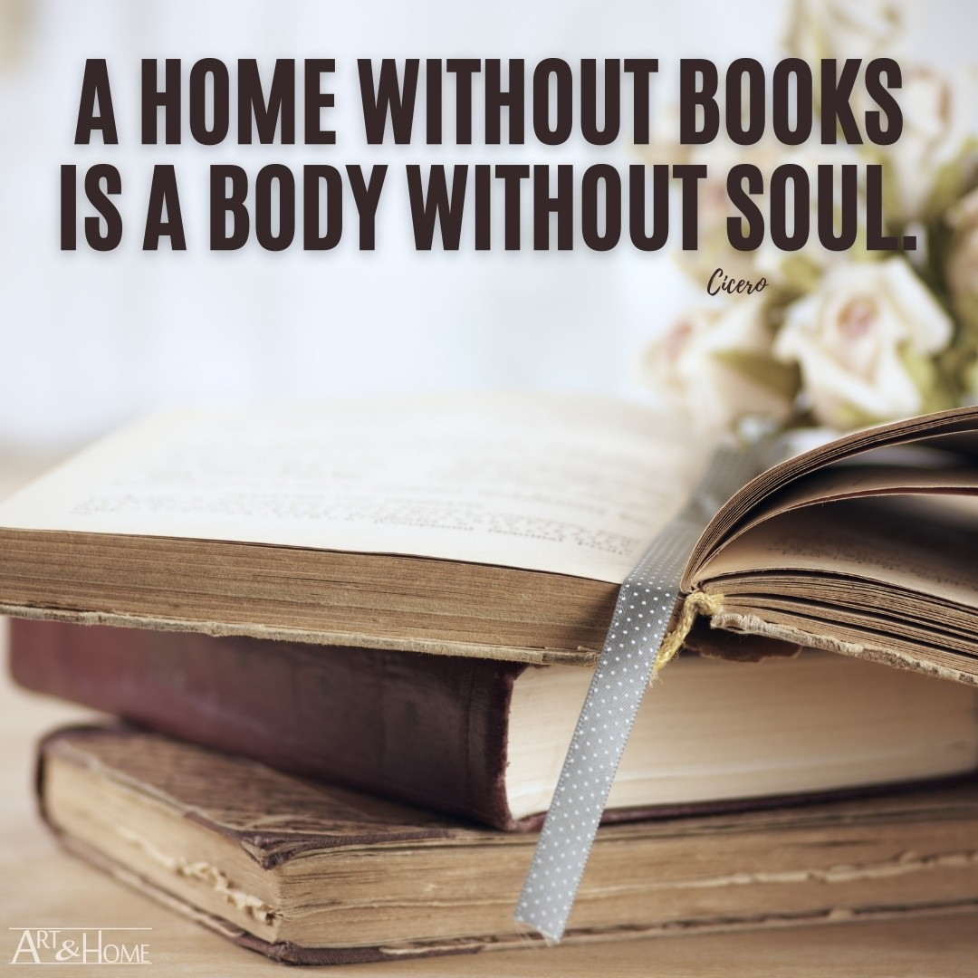 A home without books is a body without soul. Cicero quote.