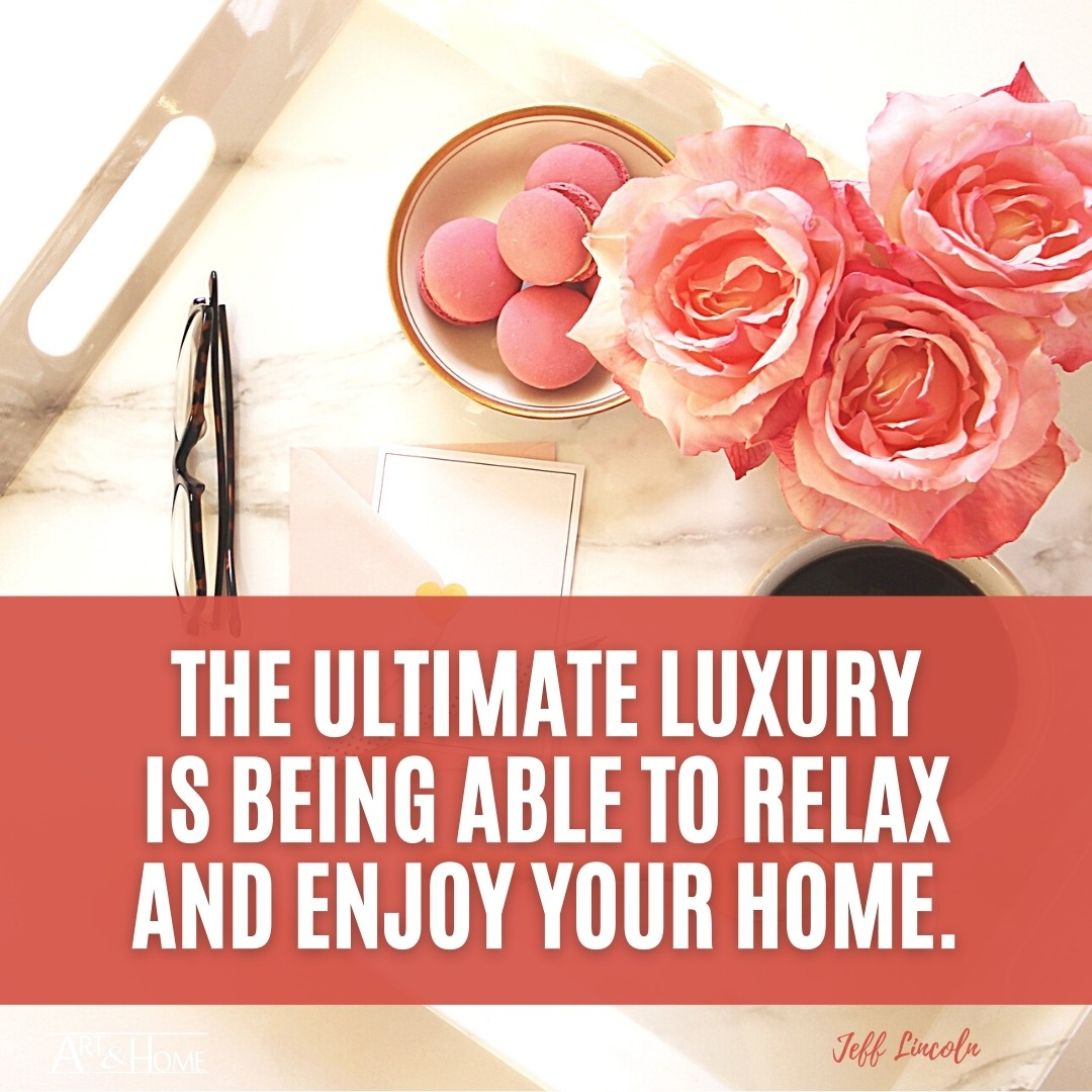 The ultimate luxury is being able to relax and enjoy your home. | Jeff Lincoln Quote