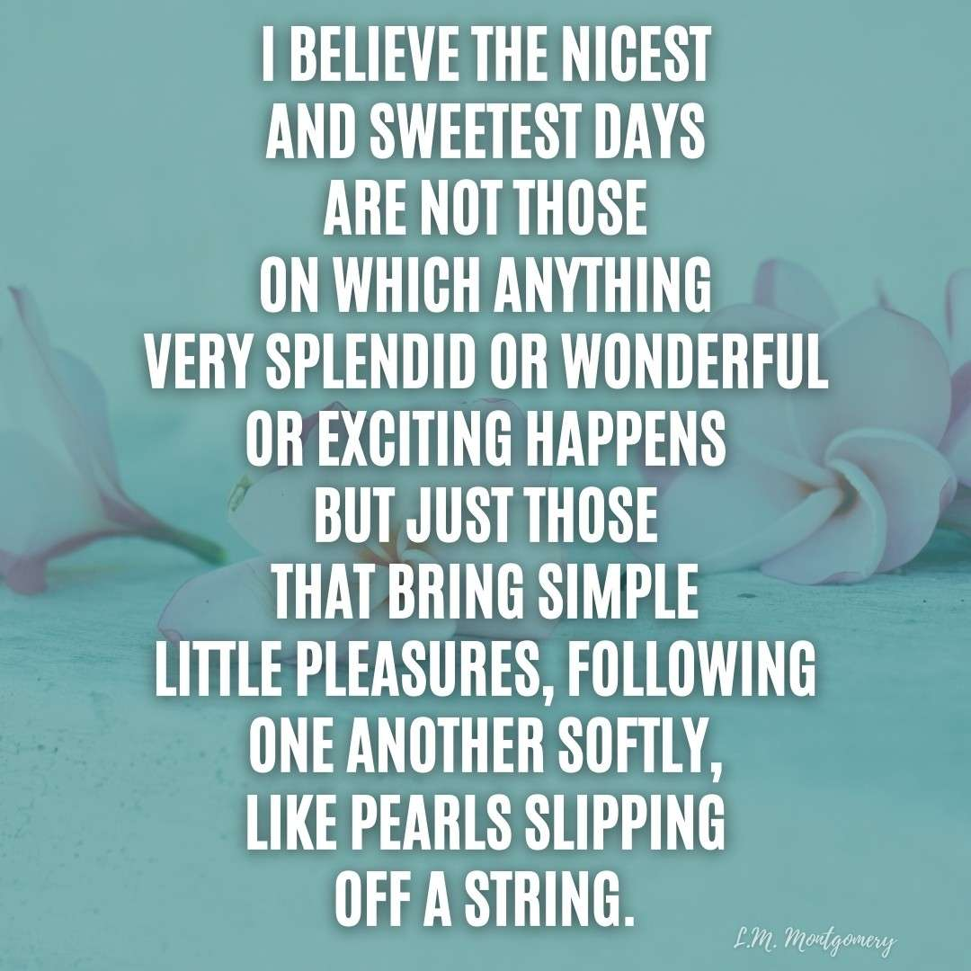 L.M. Montgomery quote about simple pleasures