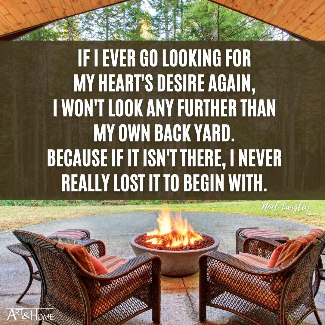 Noel Langley quote about finding your heart's desire in your own back yard.