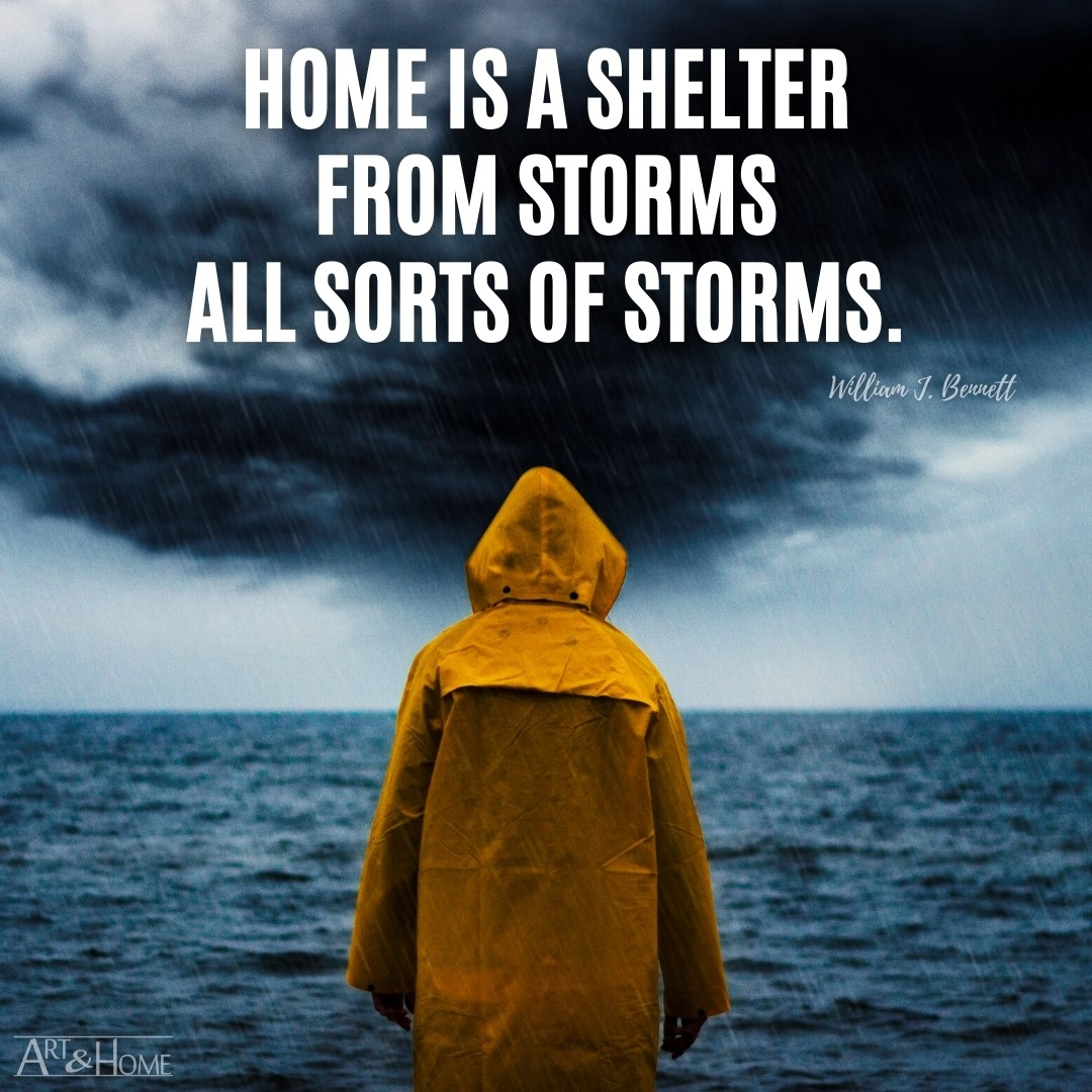 Home is a shelter from storms - all sorts of storms. William J. Bennett quote