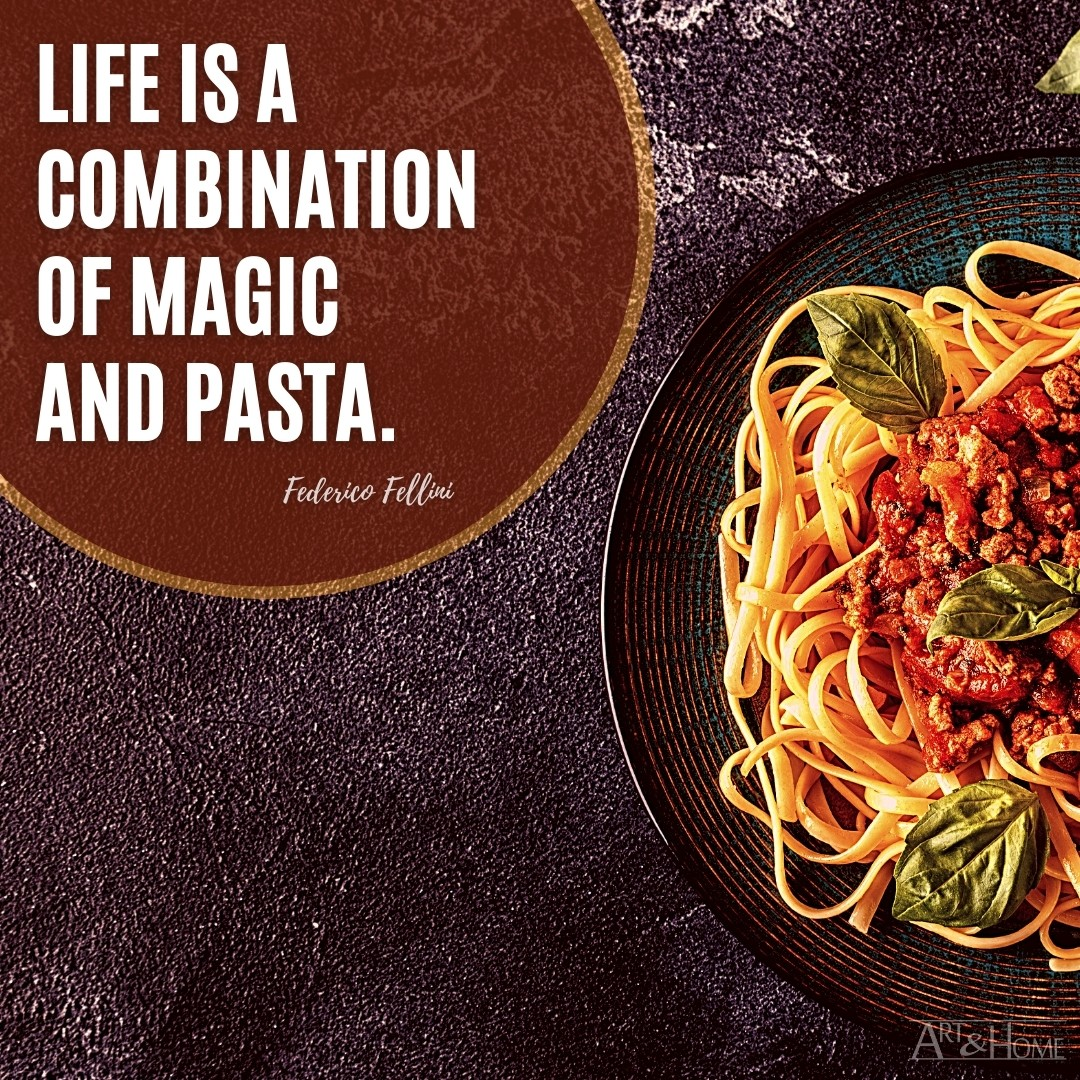 Life is a combination of magic and pasta. Federico Fellini quote.