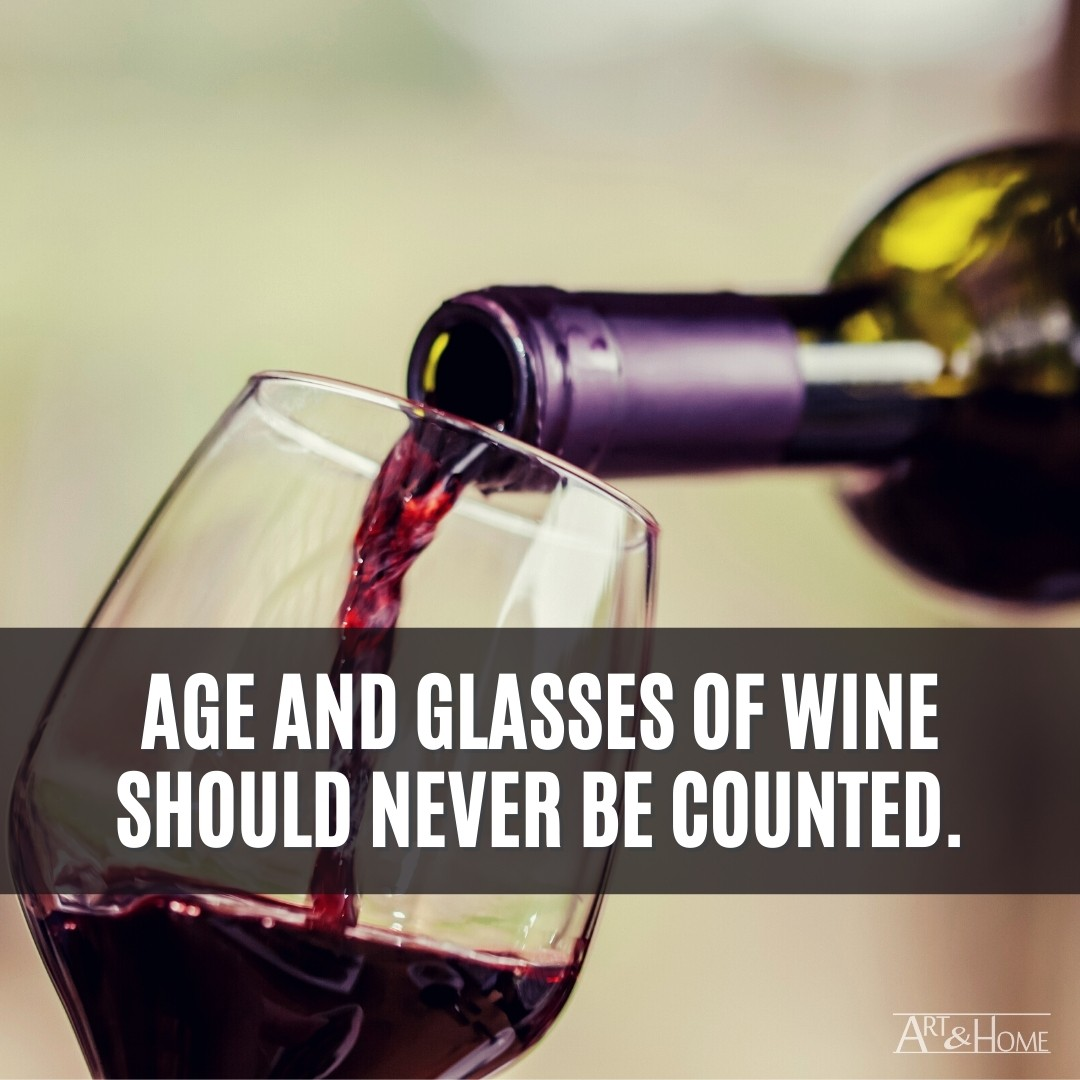 Quote About Age and glasses of wine should never be counted.