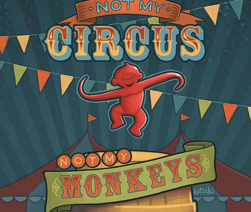 Why a Manager Should Say My Circus My Monkeys