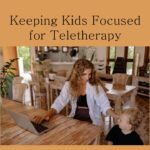 Keeping Kids Focused for Teletherapy