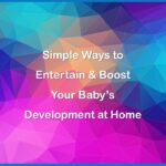 Simple Ways to Entertain & Boost Your Baby's Development at Home