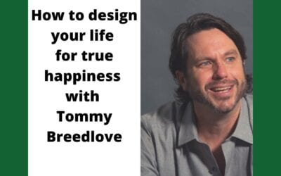 How to design your life for true happiness with Tommy Breedlove